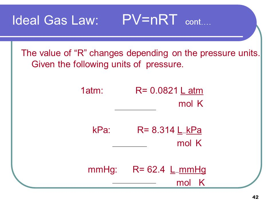 Ideal Gas Law: PV=nRT cont….