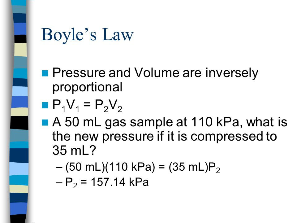 Boyle's Law Pressure and Volume are inversely proportional P1V1 = P2V2