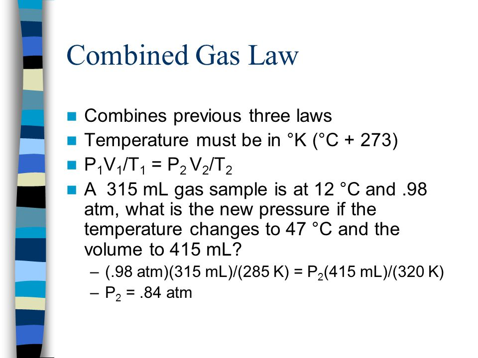 Combined Gas Law Combines previous three laws