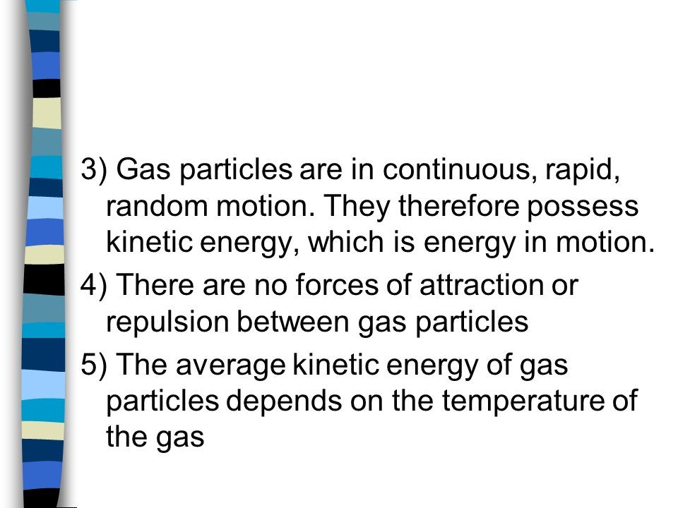 3) Gas particles are in continuous, rapid, random motion