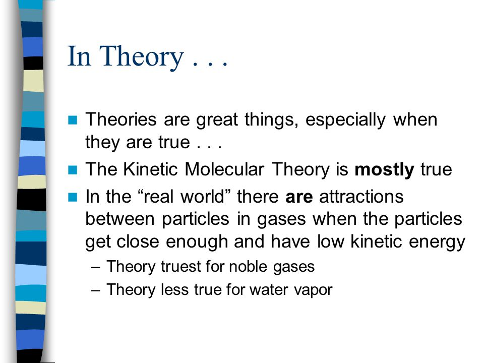 In Theory . . . Theories are great things, especially when they are true . . . The Kinetic Molecular Theory is mostly true.
