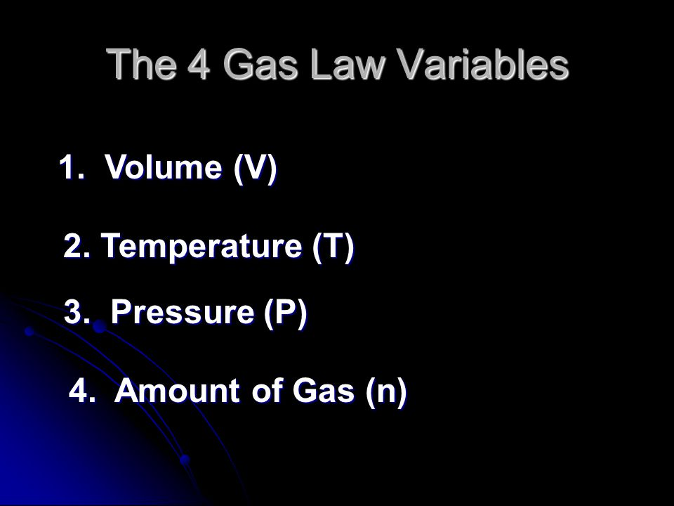 The 4 Gas Law Variables 1. Volume (V) 2. Temperature (T)