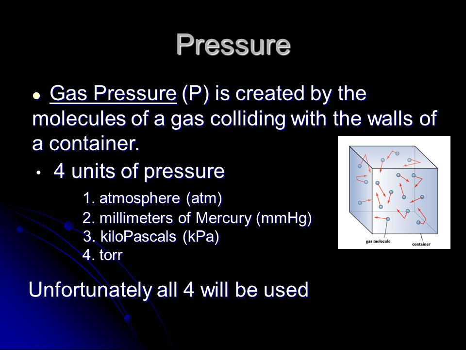 Pressure 1. atmosphere (atm) Unfortunately all 4 will be used