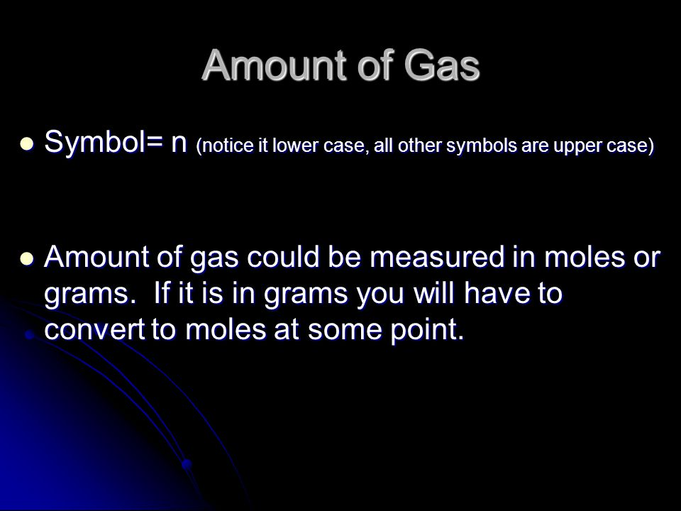 Amount of Gas Symbol= n (notice it lower case, all other symbols are upper case)