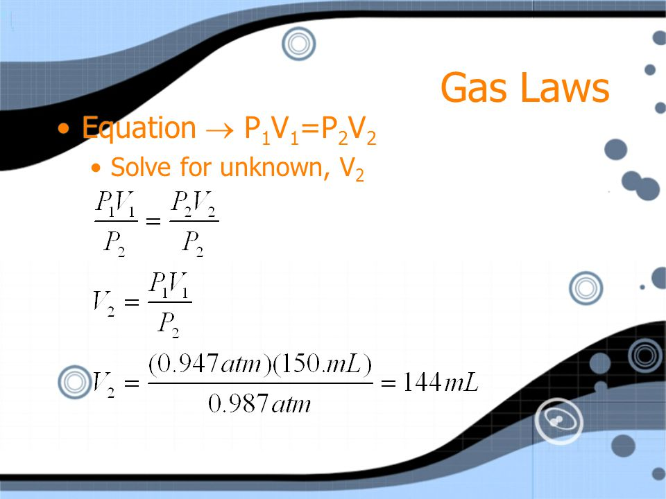 Gas Laws Equation  P1V1=P2V2 Solve for unknown, V2
