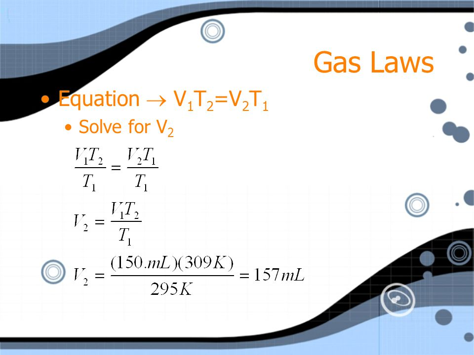 Gas Laws Equation  V1T2=V2T1 Solve for V2