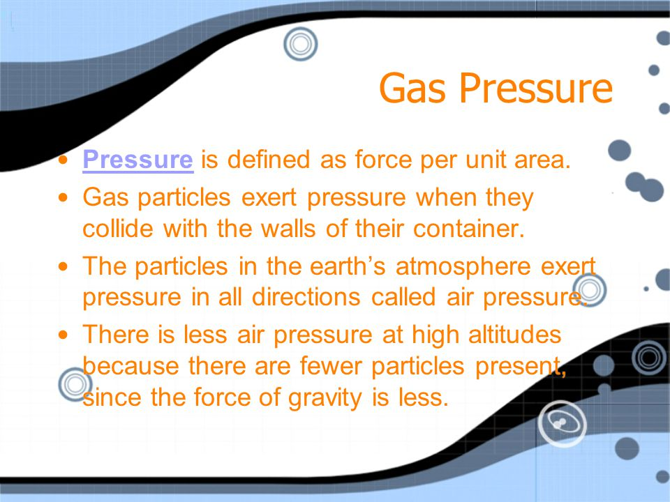 Gas Pressure Pressure is defined as force per unit area.