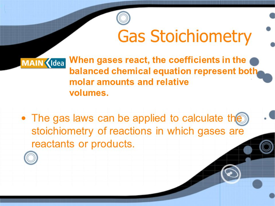 Gas Stoichiometry When gases react, the coefficients in the balanced chemical equation represent both molar amounts and relative volumes.