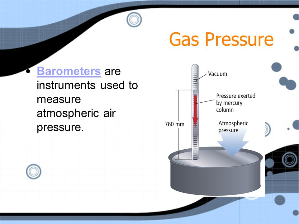 Gas Pressure Barometers are instruments used to measure atmospheric air pressure.