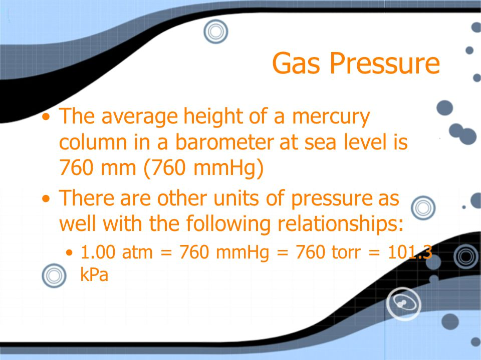 Gas Pressure The average height of a mercury column in a barometer at sea level is 760 mm (760 mmHg)