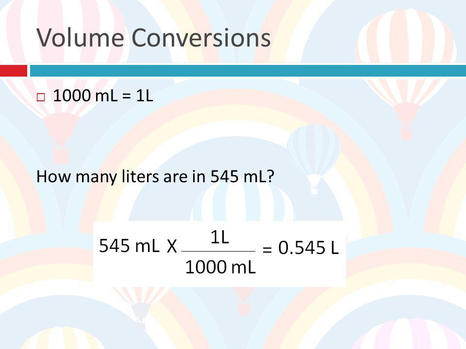 Volume Conversions 1000 mL = 1L How many liters are in 545 mL