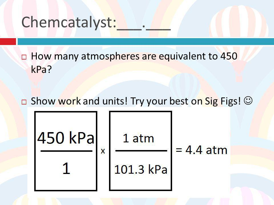 Chemcatalyst:___.___ How many atmospheres are equivalent to 450 kPa