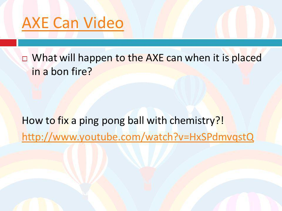 AXE Can Video What will happen to the AXE can when it is placed in a bon fire How to fix a ping pong ball with chemistry !