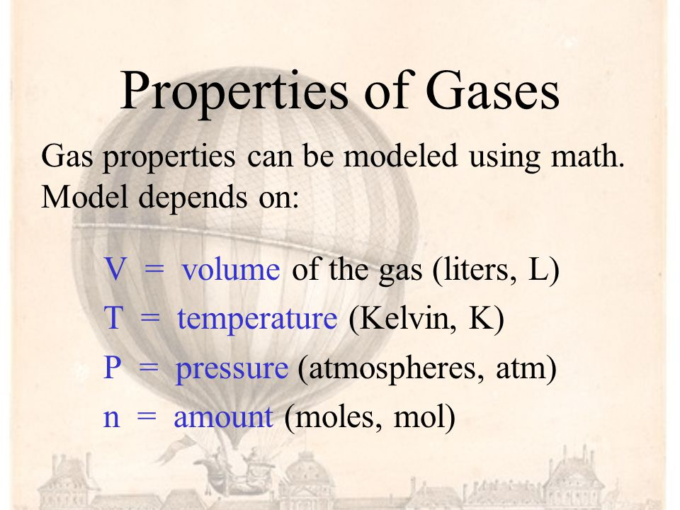 Properties of Gases Gas properties can be modeled using math.