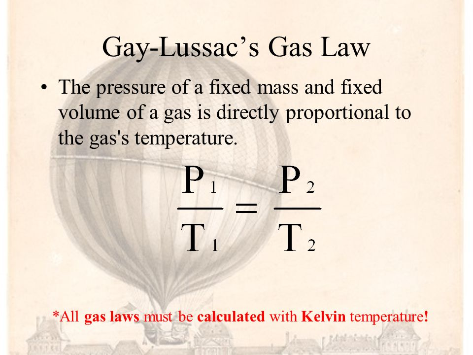 Gay-Lussac's Gas Law The pressure of a fixed mass and fixed volume of a gas is directly proportional to the gas s temperature.