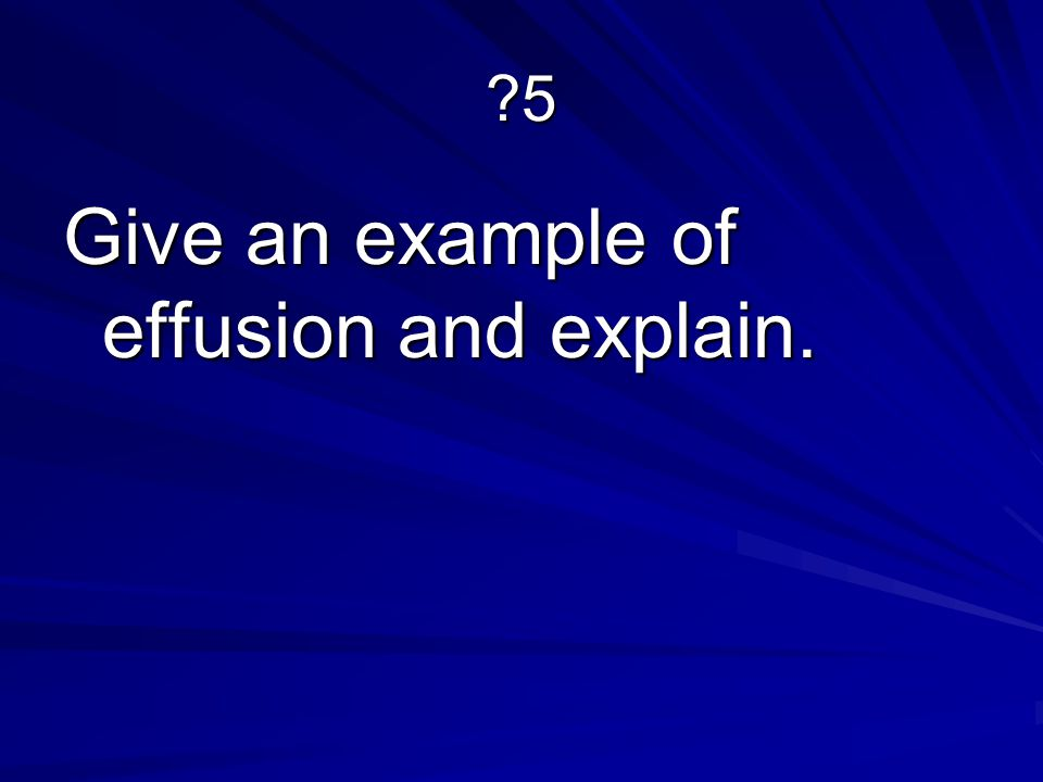 Give an example of effusion and explain.