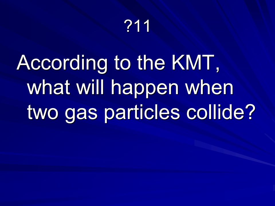 According to the KMT, what will happen when two gas particles collide