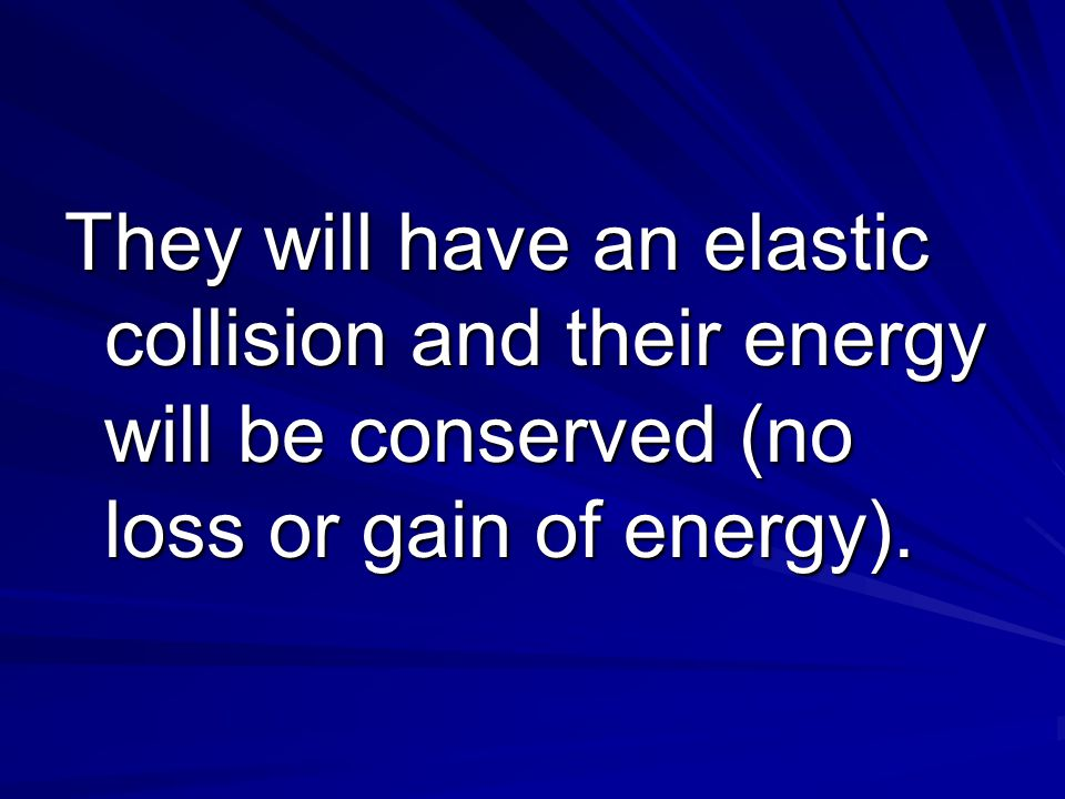 They will have an elastic collision and their energy will be conserved (no loss or gain of energy).