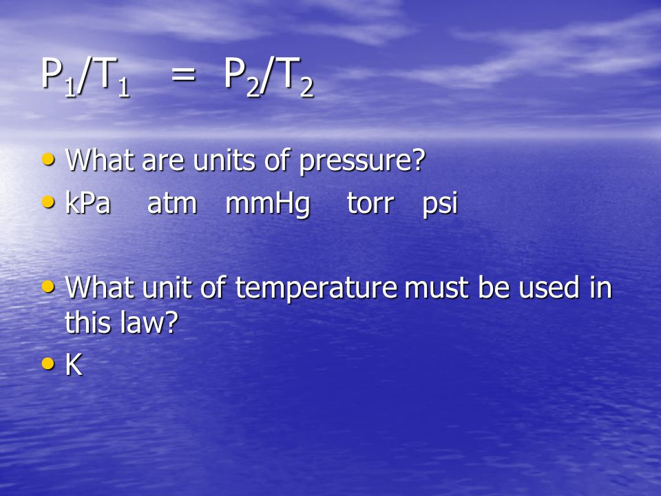 P1/T1 = P2/T2 What are units of pressure kPa atm mmHg torr psi