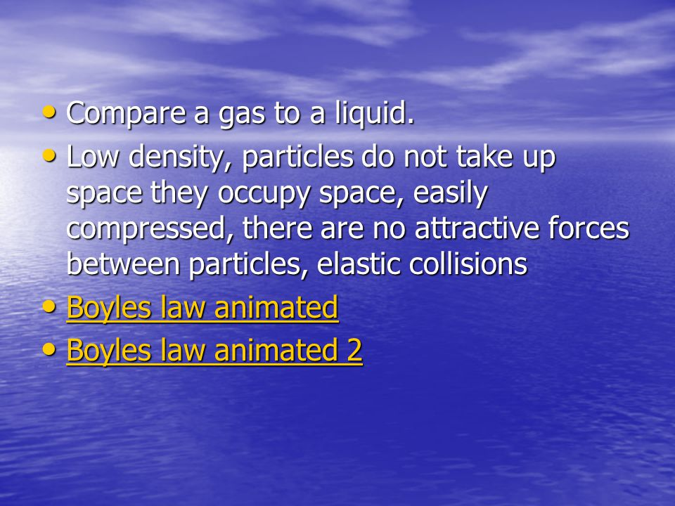 Compare a gas to a liquid.