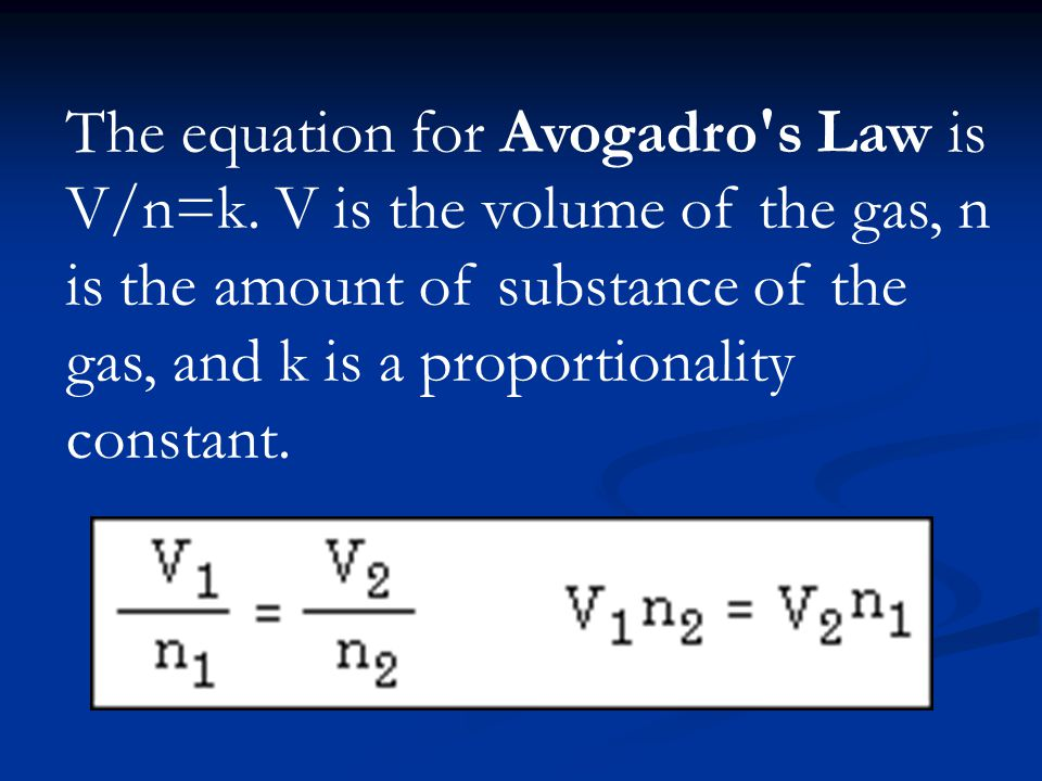 The equation for Avogadro s Law is V/n=k