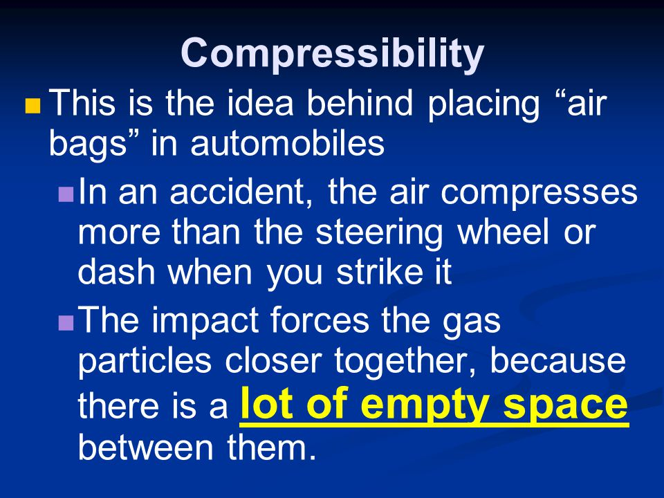Compressibility This is the idea behind placing air bags in automobiles.