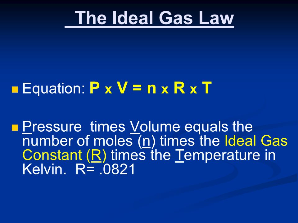 The Ideal Gas Law Equation: P x V = n x R x T
