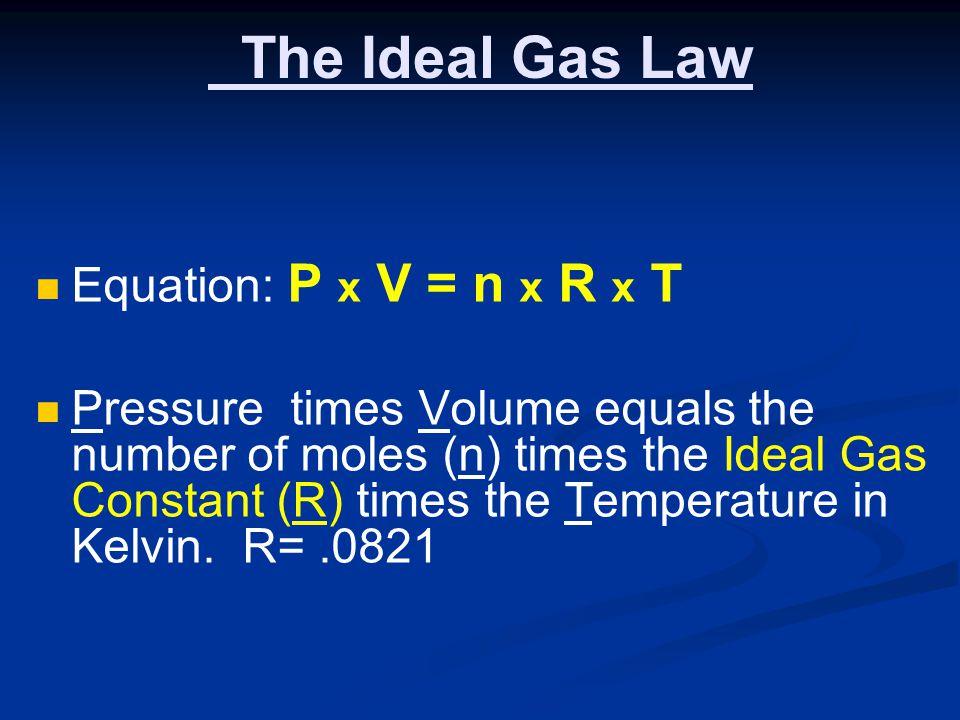 The Ideal Gas Law Equation: P x V = n x R x T
