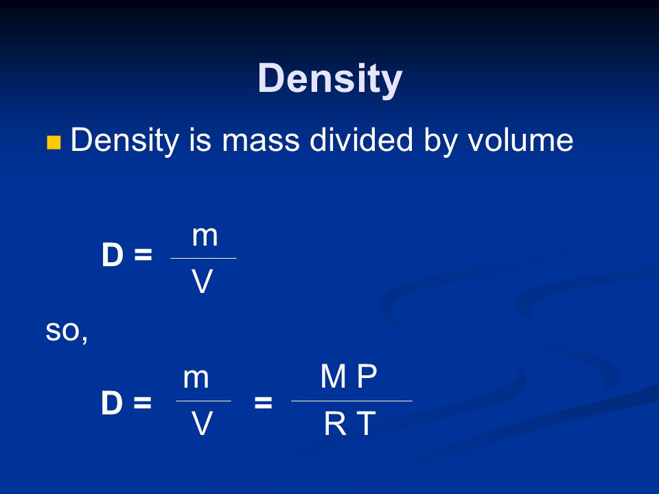 Density Density is mass divided by volume m V so, m M P V R T D = D =