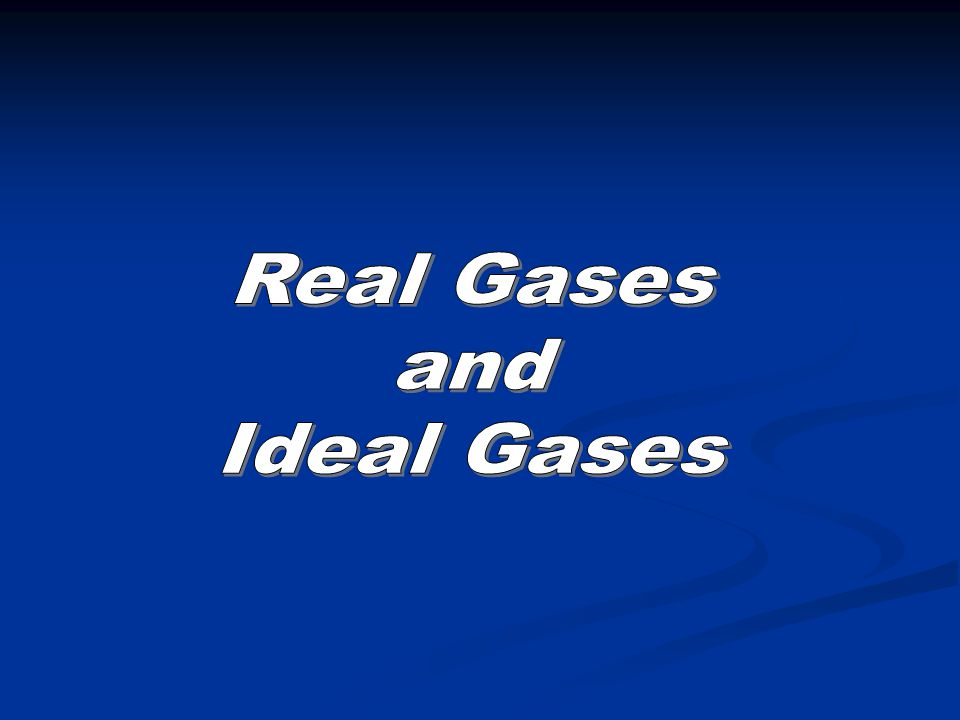 Real Gases and Ideal Gases