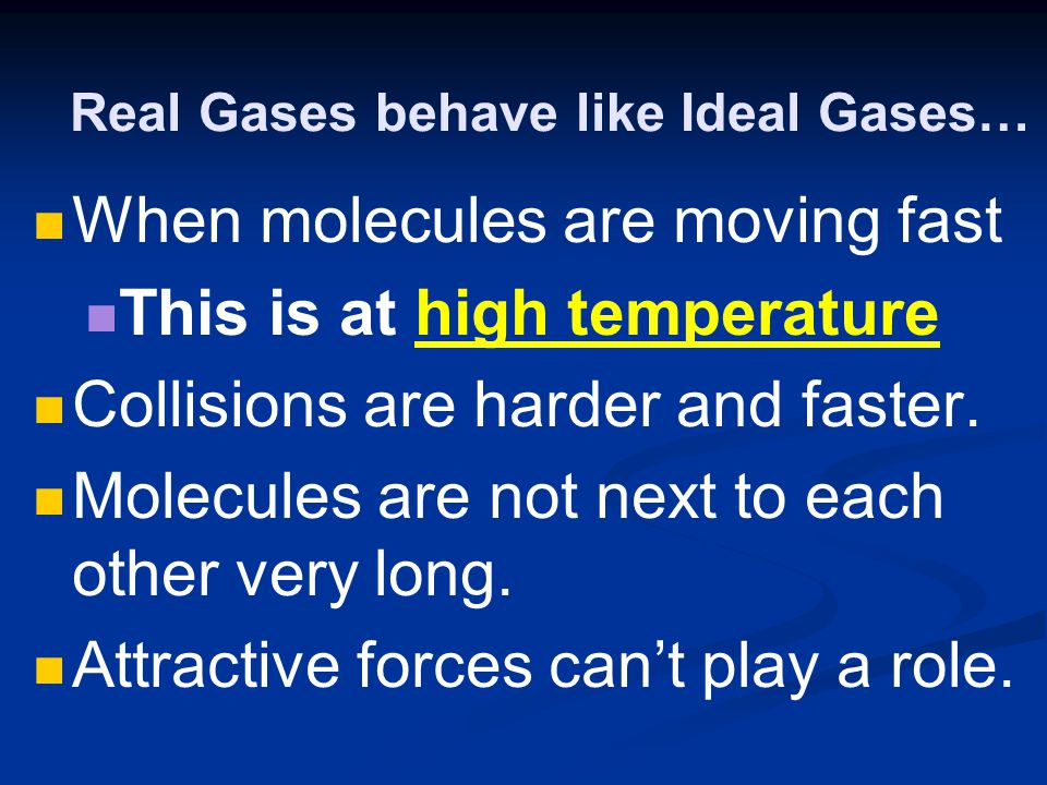 Real Gases behave like Ideal Gases…