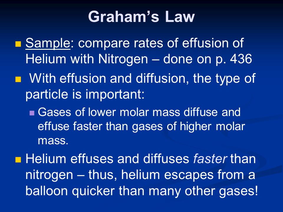 Graham's Law Sample: compare rates of effusion of Helium with Nitrogen – done on p. 436.