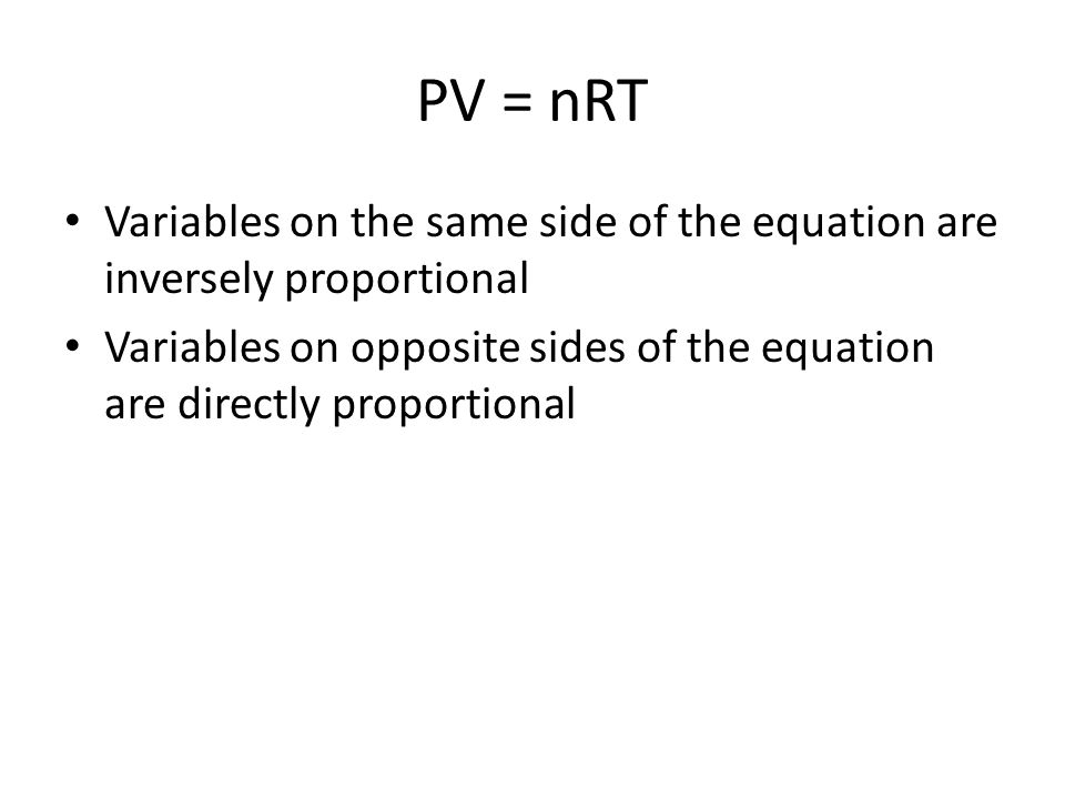 PV = nRT Variables on the same side of the equation are inversely proportional.