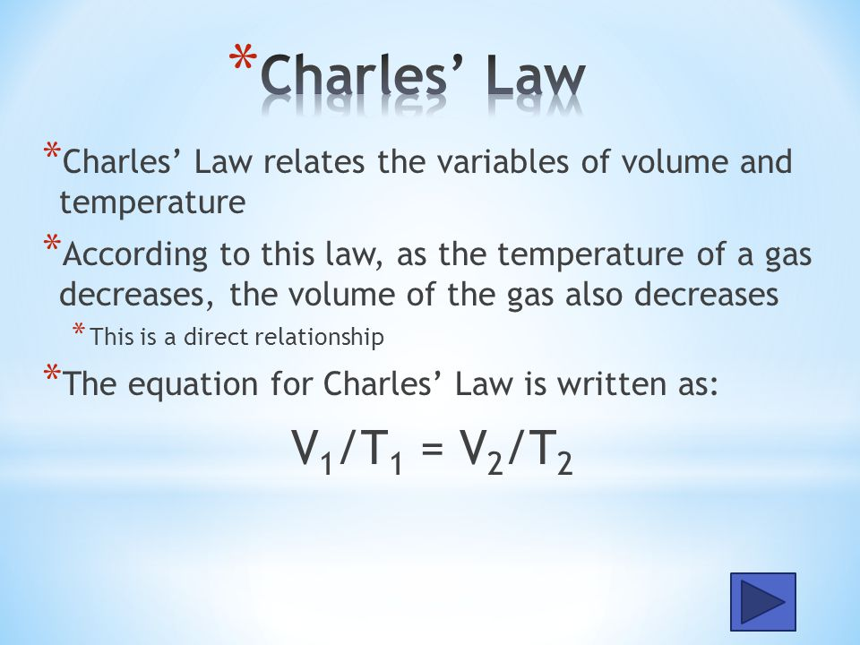 Charles' Law Charles' Law relates the variables of volume and temperature.