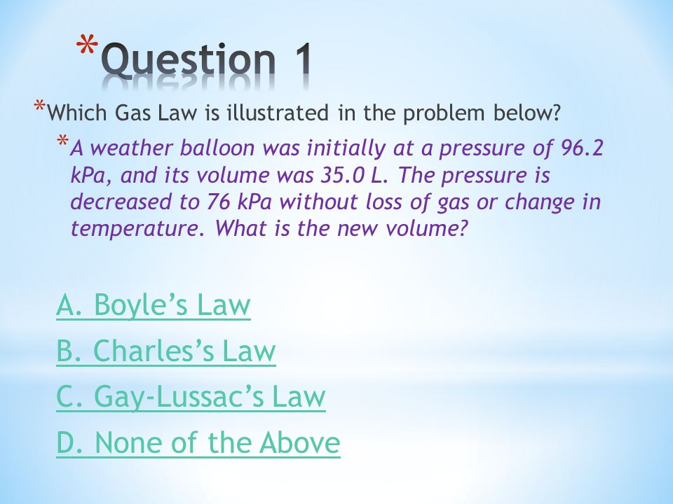 Question 1 A. Boyle's Law B. Charles's Law C. Gay-Lussac's Law