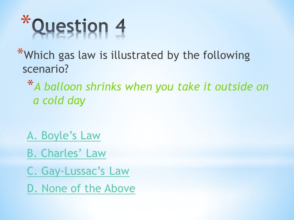 Question 4 Which gas law is illustrated by the following scenario