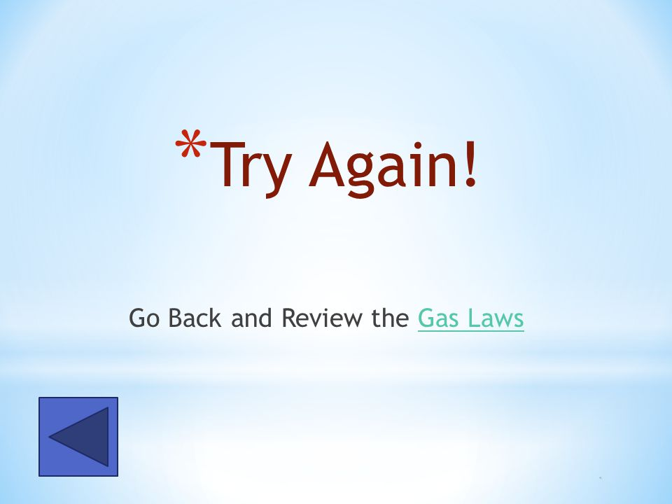 Go Back and Review the Gas Laws