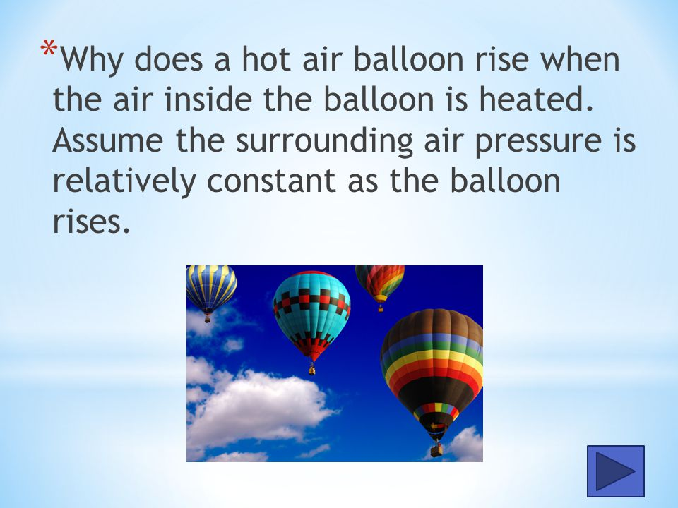 Why does a hot air balloon rise when the air inside the balloon is heated.