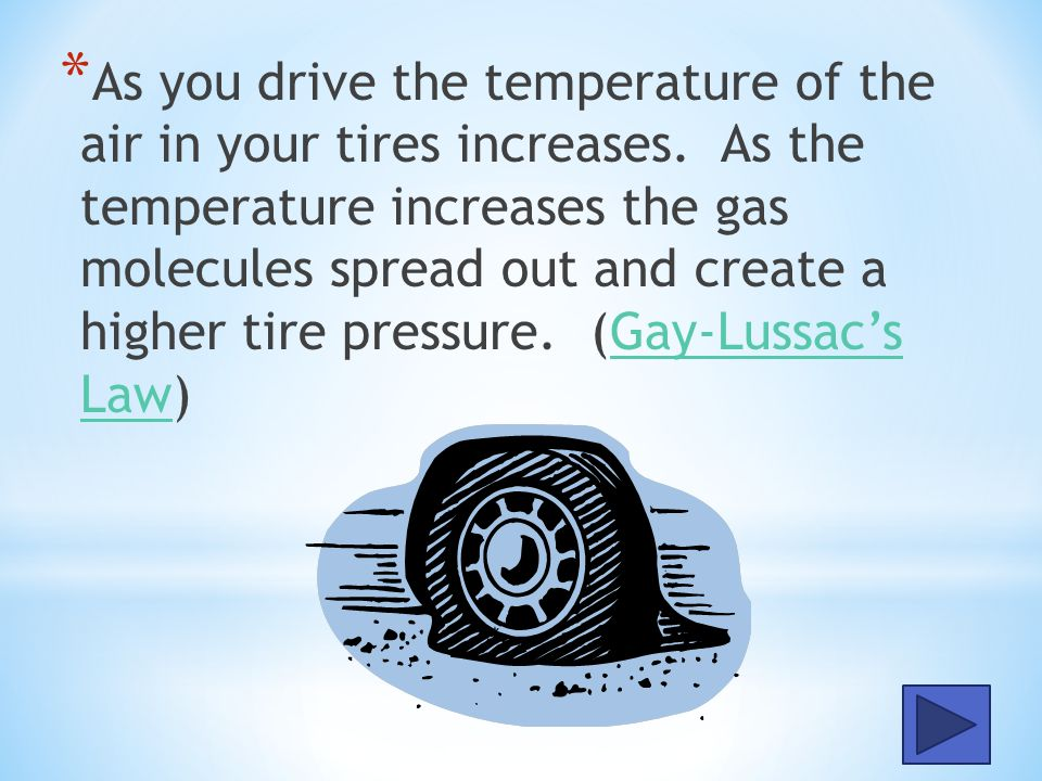 As you drive the temperature of the air in your tires increases