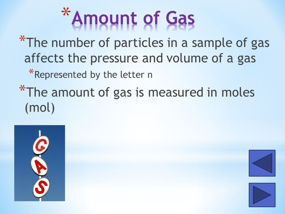 Amount of Gas The number of particles in a sample of gas affects the pressure and volume of a gas.