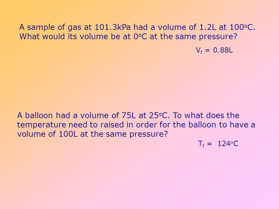 A sample of gas at 101. 3kPa had a volume of 1. 2L at 100oC