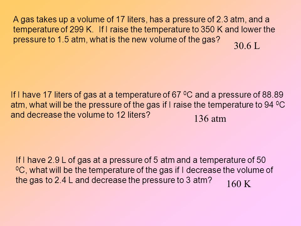 A gas takes up a volume of 17 liters, has a pressure of 2