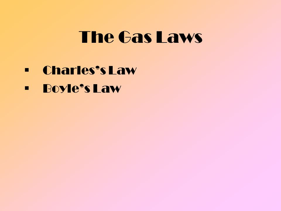 The Gas Laws Charles's Law Boyle's Law