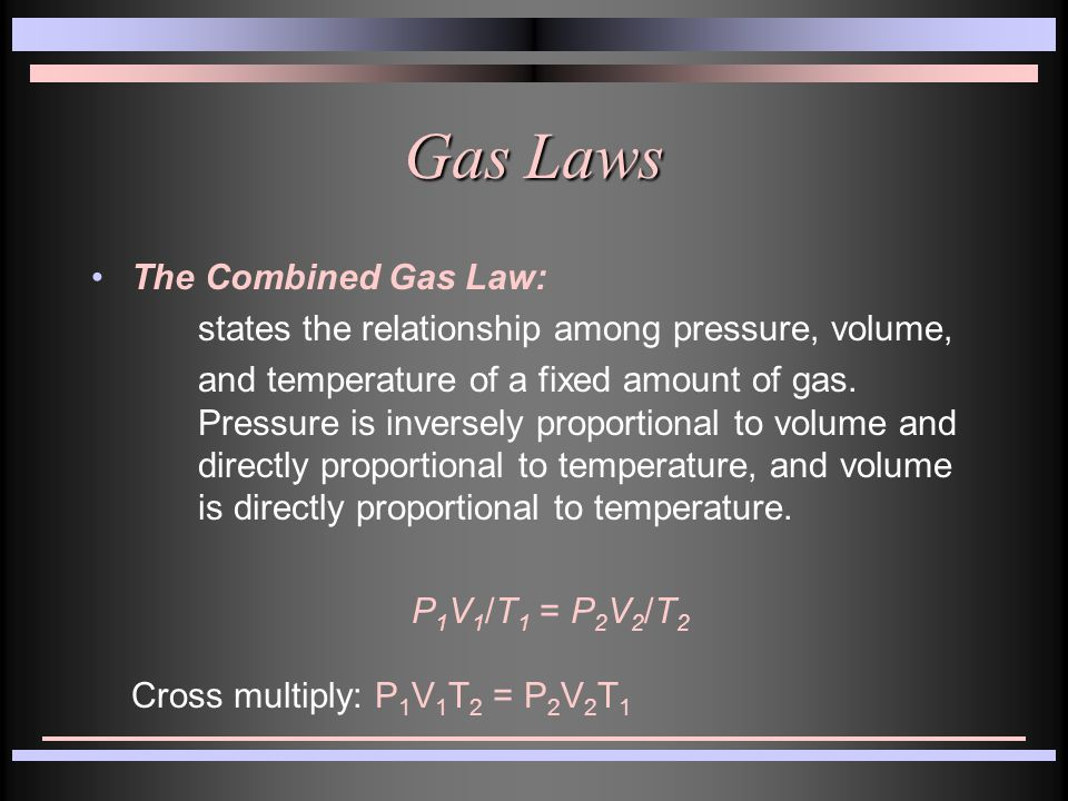Gas Laws The Combined Gas Law: