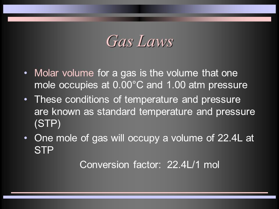Gas Laws Molar volume for a gas is the volume that one mole occupies at 0.00°C and 1.00 atm pressure.
