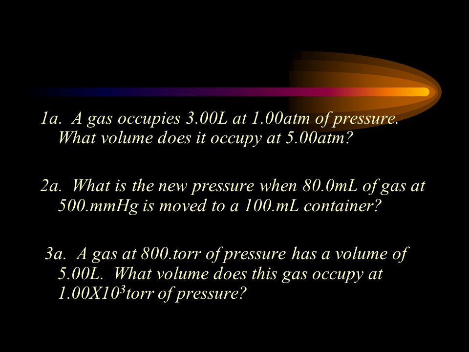 1a. A gas occupies 3. 00L at 1. 00atm of pressure