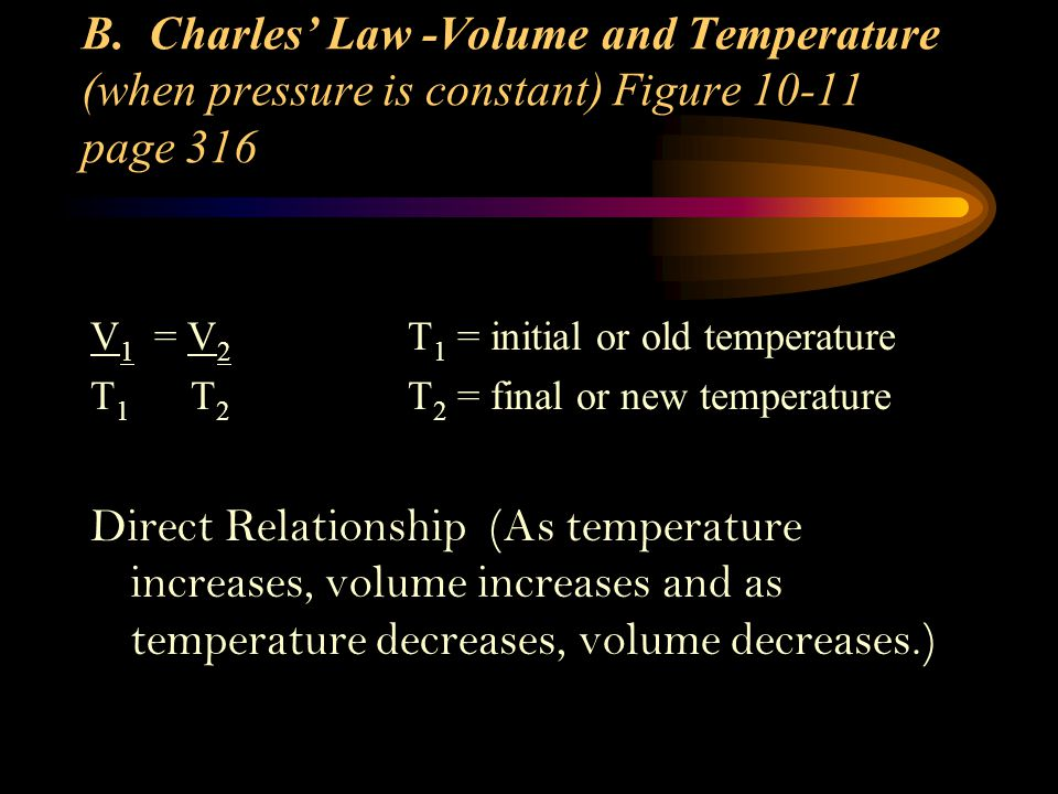 B. Charles' Law -Volume and Temperature (when pressure is constant) Figure 10-11 page 316