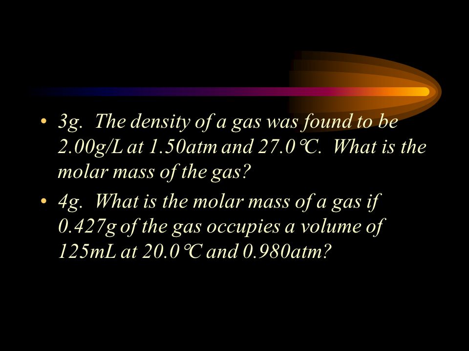 3g. The density of a gas was found to be 2. 00g/L at 1. 50atm and 27