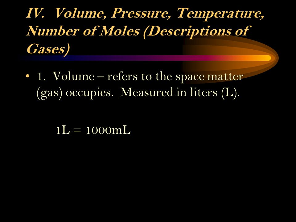 IV. Volume, Pressure, Temperature, Number of Moles (Descriptions of Gases)