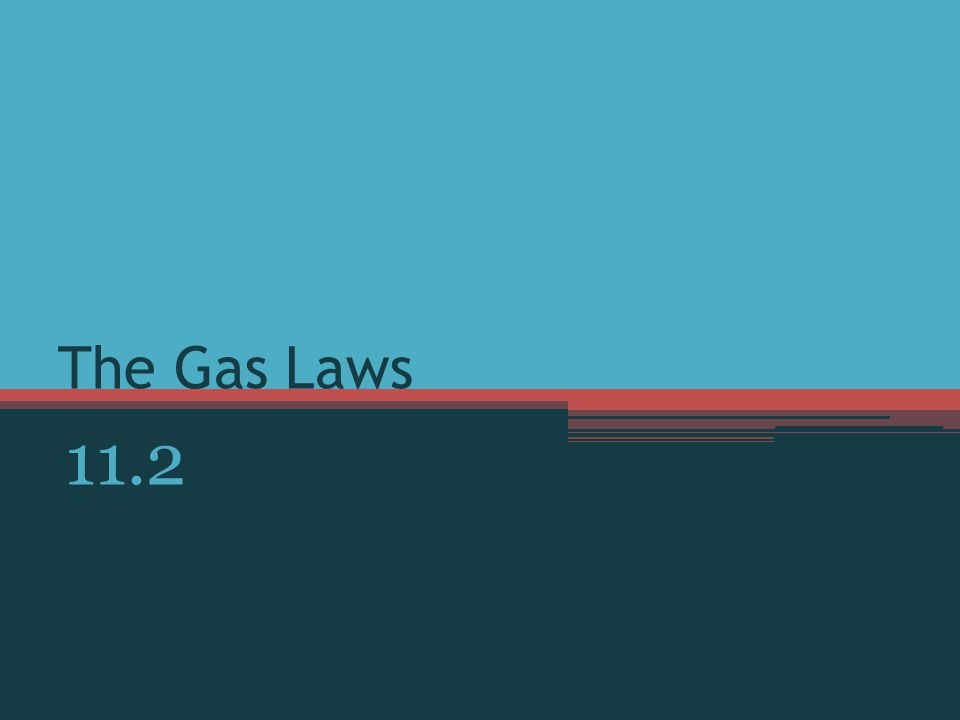 The Gas Laws 11.2